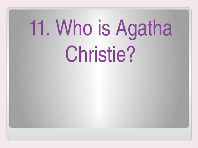 11. Who is Agatha Christie?