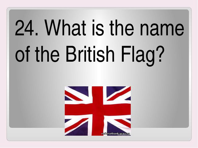 24. What is the name of the British Flag?