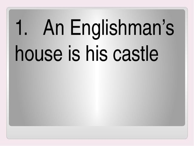 1. An Englishman's house is his castle