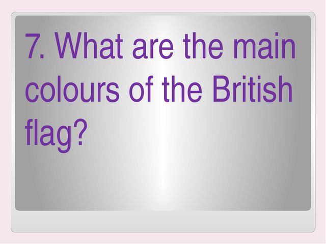 7. What are the main colours of the British flag?