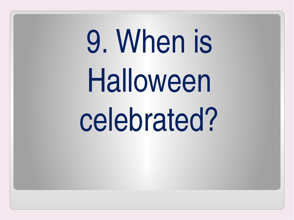 9. When is Halloween celebrated?