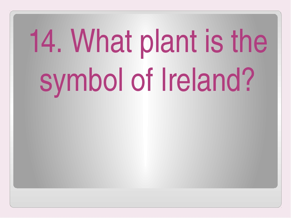 14. What plant is the symbol of Ireland?