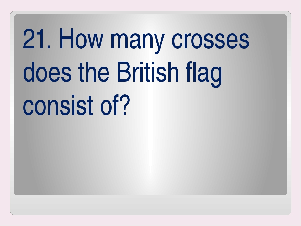 21. How many crosses does the British flag consist of?