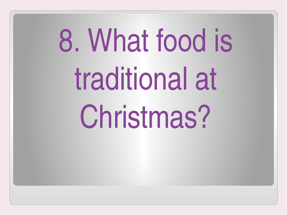 8. What food is traditional at Christmas?