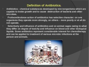 Definition of Antibiotics. Antibiotics - chemical substances developed by mi