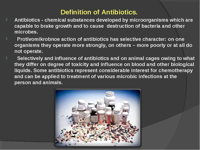 Definition of Antibiotics. Antibiotics - chemical substances developed by mi...