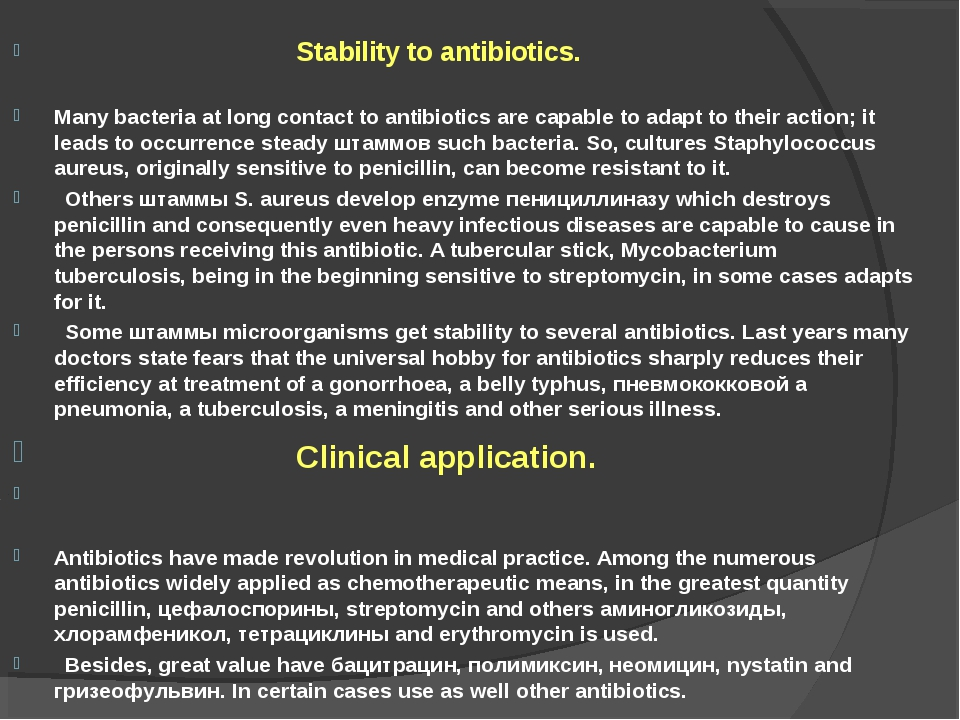 Stability to antibiotics. Many bacteria at long contact to antibiotics are c...