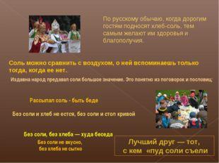 По русскому обычаю, когда дорогим гостям подносят хлеб-соль, тем самым желают