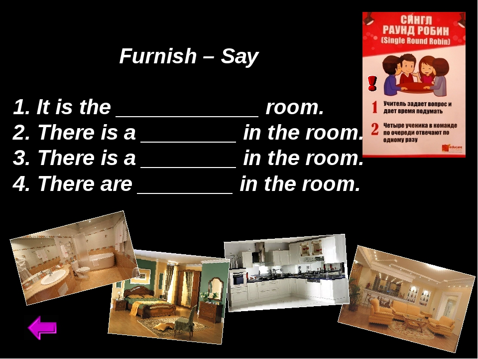 Furnish – Say 1. It is the ____________ room. 2. There is a ________ in the...