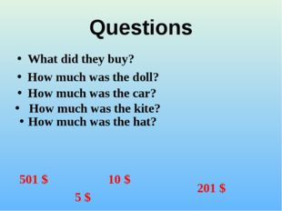 Questions What did they buy? How much was the doll? 501 $ How much was the ca