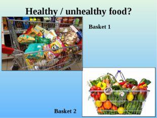 Healthy / unhealthy food? Basket 1 Basket 2