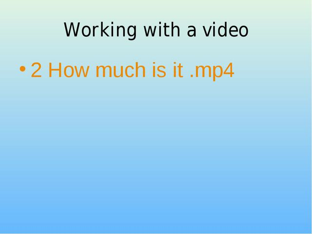 Working with a video 2 How much is it .mp4