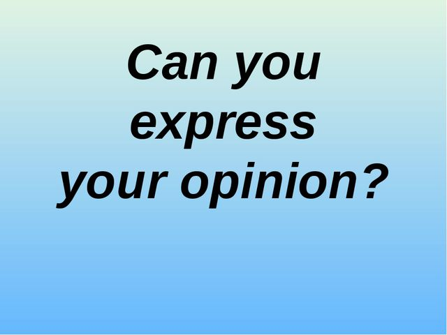 Can you express your opinion?