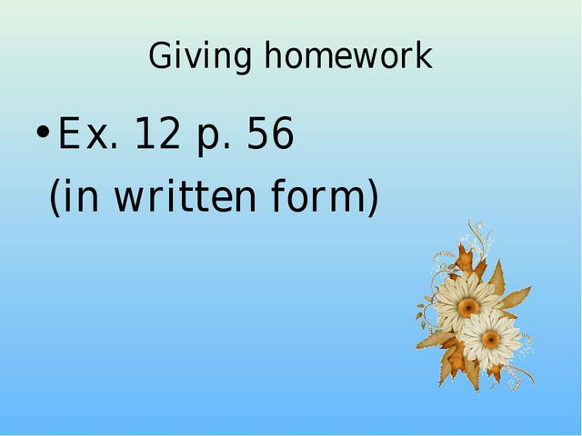 Giving homework Ex. 12 p. 56 (in written form)