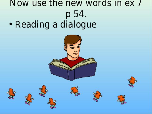 Now use the new words in ex 7 p 54. Reading a dialogue