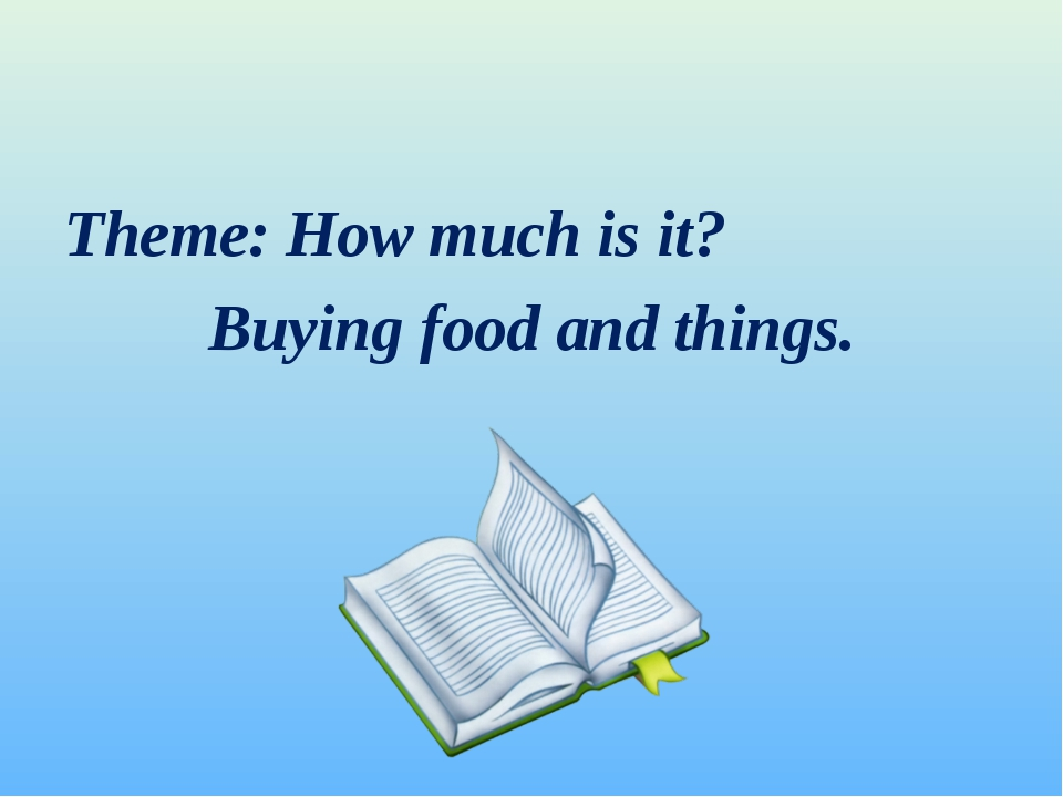 Theme: How much is it? Buying food and things.