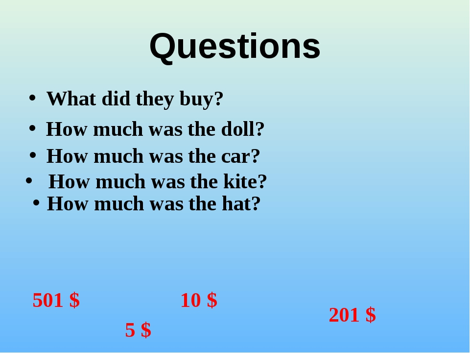 Questions What did they buy? How much was the doll? 501 $ How much was the ca...