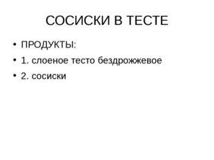 СОСИСКИ В ТЕСТЕ ПРОДУКТЫ: 1. слоеное тесто бездрожжевое 2. сосиски