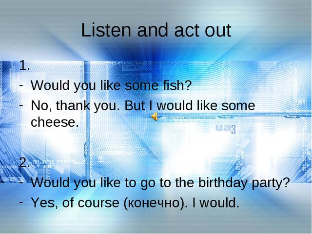 Listen and act out 1. Would you like some fish? No, thank you. But I would li...