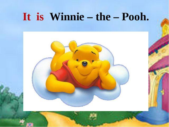 It is Winnie – the – Pooh.