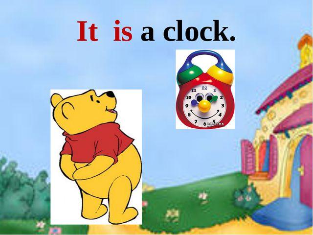 It is a clock.