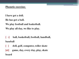 Phonetic exercises I have got a doll. He has got a ball. We play football and
