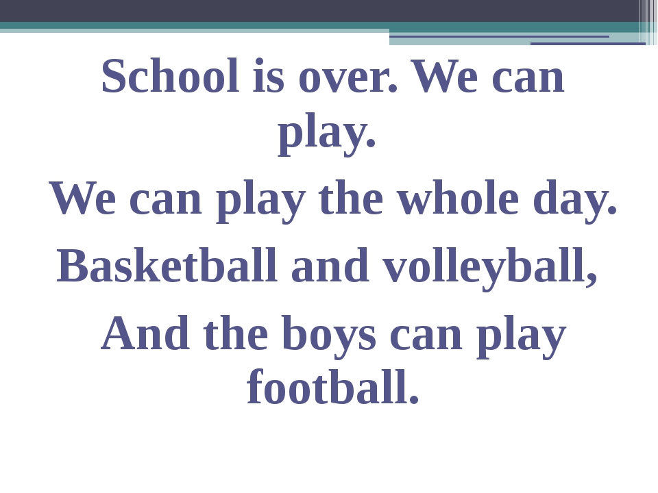 School is over. We can play. We can play the whole day. Basketball and volley...