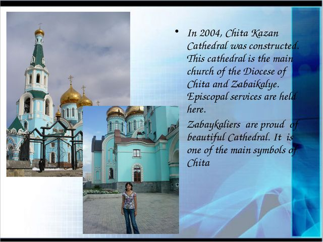 In 2004, Chita Kazan Cathedral was constructed. This cathedral is the main c...