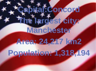 Capital:Concord The largest city: Manchester Area: 24,217 km2 Population: 1,3