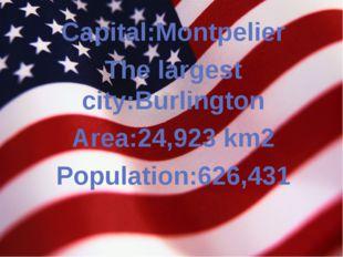 Capital:Montpelier The largest city:Burlington Area:24,923 km2 Population:626