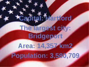Capital: Hartford The largest city: Bridgeport Area: 14,357 km2 Population: