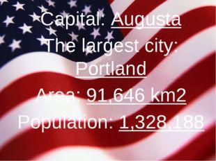 Capital: Augusta The largest city: Portland Area: 91,646 km2 Population: 1,32