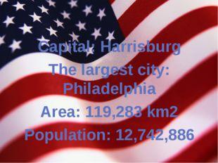 Capital: Harrisburg The largest city: Philadelphia Area: 119,283 km2 Populat