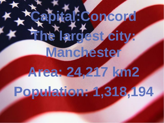 Capital:Concord The largest city: Manchester Area: 24,217 km2 Population: 1,3...