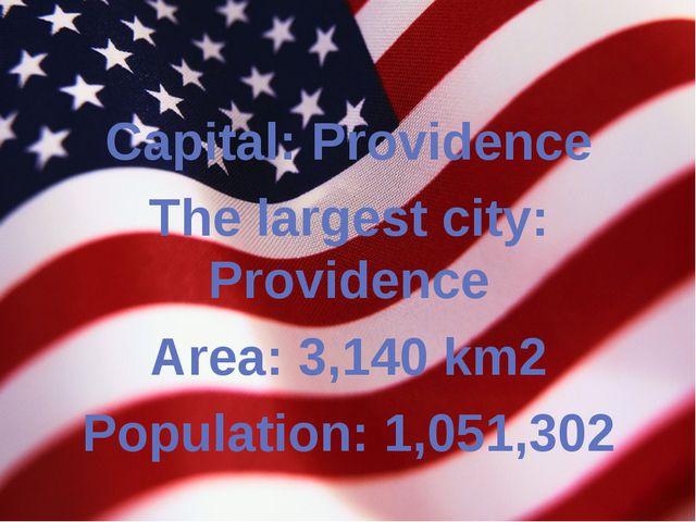 Capital: Providence The largest city: Providence Area: 3,140 km2 Population:...