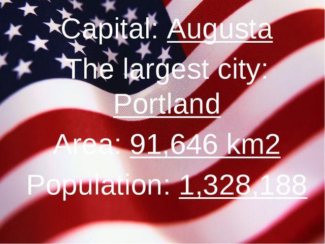 Capital: Augusta The largest city: Portland Area: 91,646 km2 Population: 1,32...