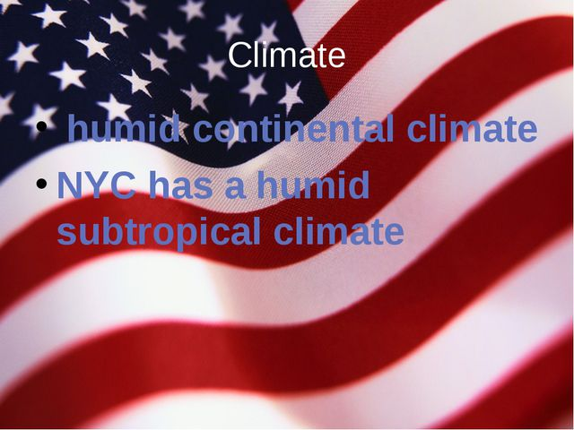 Climate  humid continental climate NYC has a humid subtropical climate
