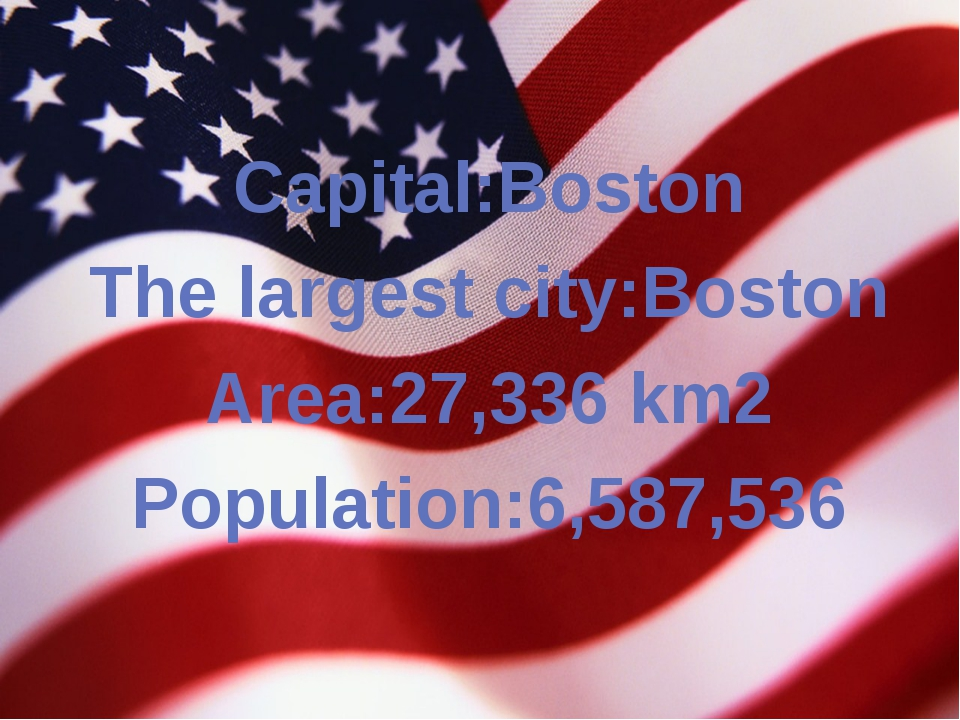 Capital:Boston The largest city:Boston Area:27,336 km2 Population:6,587,536