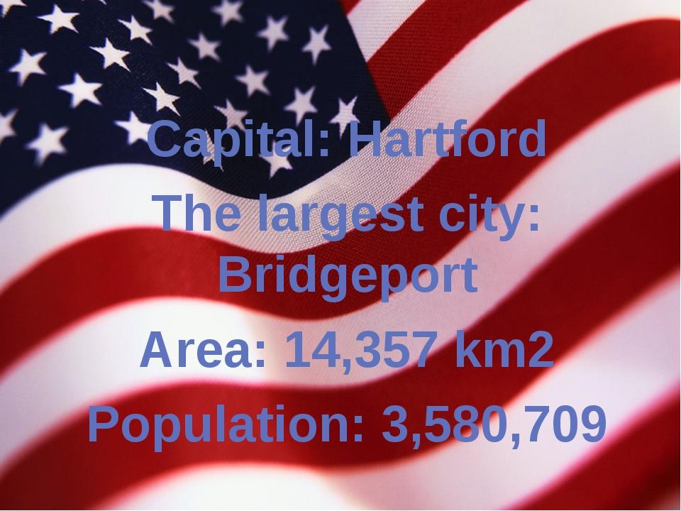 Capital: Hartford The largest city: Bridgeport Area: 14,357 km2 Population:...