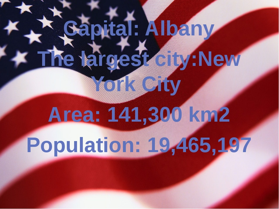 Capital: Albany The largest city:New York City Area: 141,300 km2 Population:...