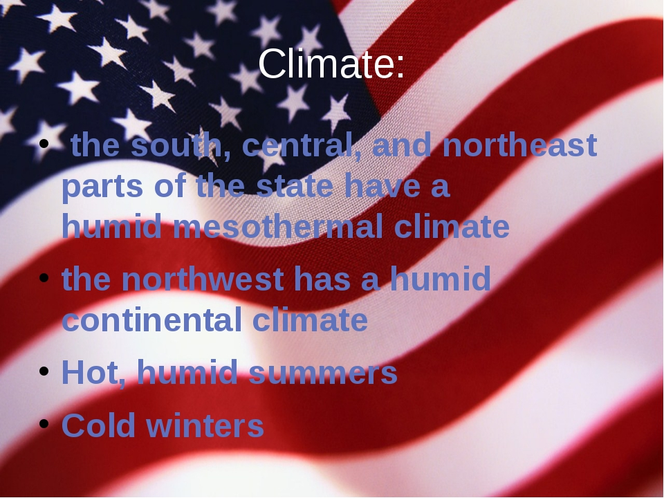 Climate:  the south, central, and northeast parts of the state have a humid m...