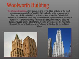 The Woolworth Building, at 55 stories, is one of the oldest and one of the m