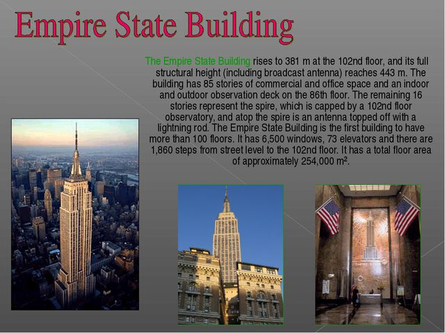 The Empire State Building rises to 381m at the 102nd floor, and its full st...