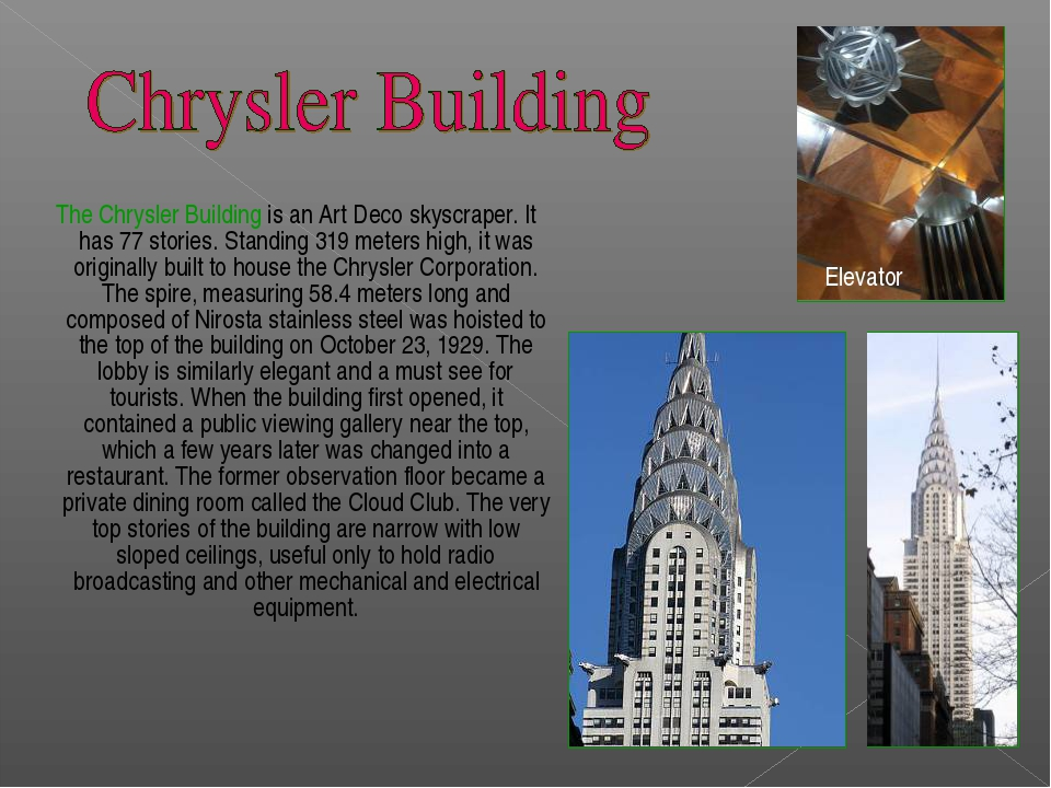 The Chrysler Building is an Art Deco skyscraper. It has 77 stories. Standing...