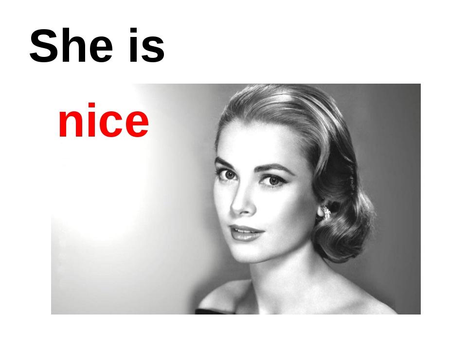 She is nice