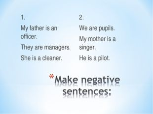 1. My father is an officer. They are managers. She is a cleaner. 2. We are pu