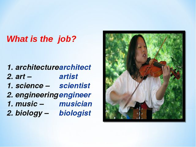 What is the job? 1. architecture 2. art – 1. science – 2. engineering 1. musi...