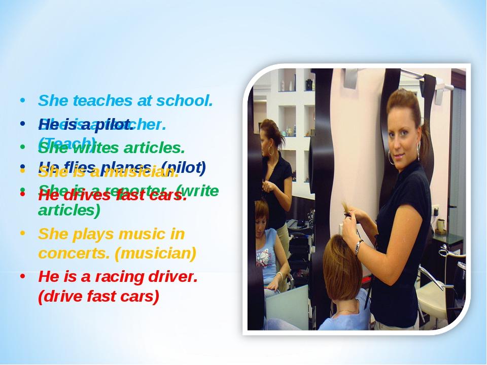 She is a teacher. (Teach) He flies planes. (pilot) She is a reporter. (write...