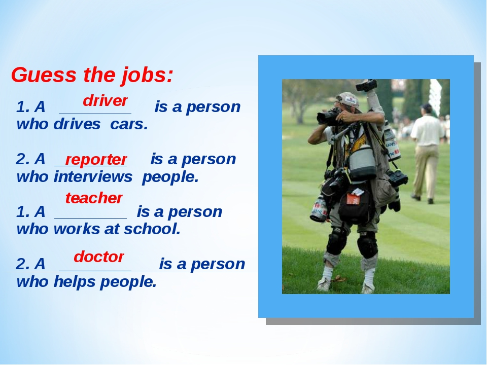 Guess the jobs: 1. A ________ is a person who drives cars. 2. A ________ is a...