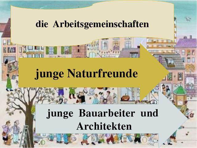 die Arbeitsgemeinschaften junge Naturfreunde junge Bauarbeiter und Architekten